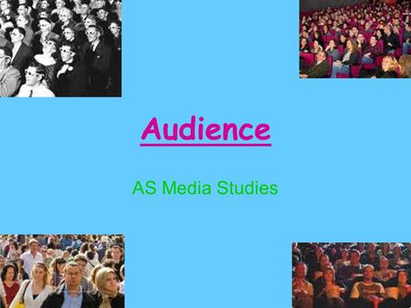 Audience AS Media Studies.