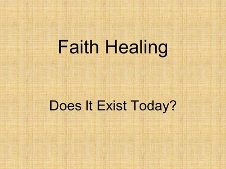Faith Healing Does It Exist Today?. Faith Healing Many different ideas about it Misunderstanding about it Misapplied and misused today Some meanings.