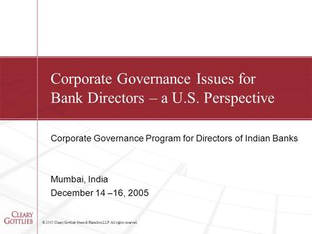 © 2005 Cleary Gottlieb Steen & Hamilton LLP. All rights reserved. Corporate Governance Issues for Bank Directors – a U.S. Perspective Corporate Governance.