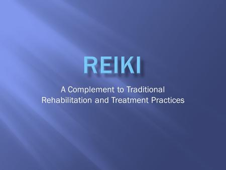 A Complement to Traditional Rehabilitation and Treatment Practices.