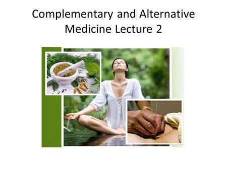 Complementary and Alternative Medicine Lecture 2.