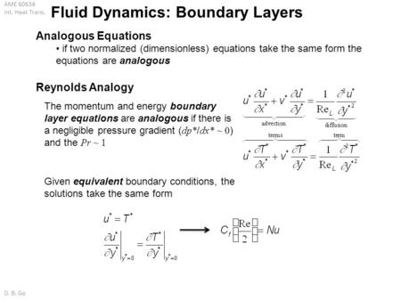 AME 60634 Int. Heat Trans. D. B. Go Fluid Dynamics: Boundary Layers Given equivalent boundary conditions, the solutions take the same form Analogous Equations.