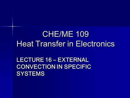 CHE/ME 109 Heat Transfer in Electronics LECTURE 16 – EXTERNAL CONVECTION IN SPECIFIC SYSTEMS.