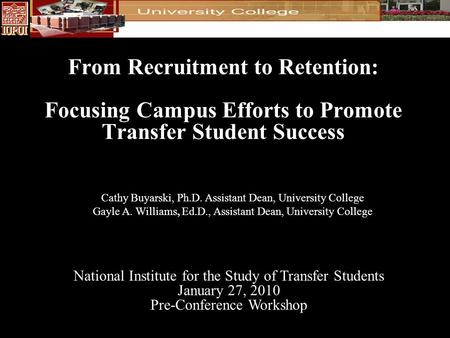 From Recruitment to Retention: Focusing Campus Efforts to Promote Transfer Student Success National Institute for the Study of Transfer Students January.