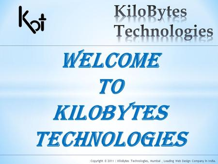Copyright © 2011 | KiloBytes Technologies, Mumbai - Leading Web Design Company in India.- Welcome to KiloBytes Technologies.