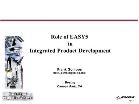 Page - 1 Rocketdyne Propulsion & Power Role of EASY5 in Integrated Product Development Frank Gombos Boeing Canoga Park, CA.
