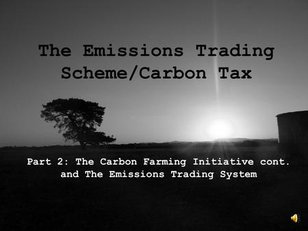 The Emissions Trading Scheme/Carbon Tax Part 2: The Carbon Farming Initiative cont. and The Emissions Trading System.