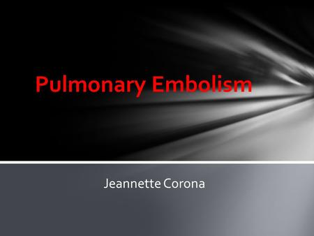 Pulmonary Embolism Jeannette Corona. Title: Alteplase Treatment of Acute Pulmonary Embolism in the Intensive Care Unit Authors: Pamela L. Smithburger,