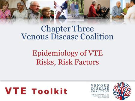 Chapter Three Venous Disease Coalition Epidemiology of VTE Risks, Risk Factors VTE Toolkit.