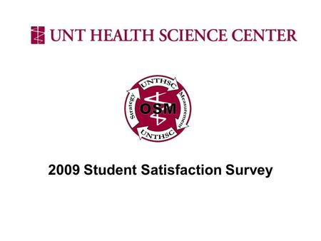 "2009 Student Satisfaction Survey. Survey Background Created to address the ""Student Satisfaction"" Performance Measures Developed and updated by the Student."