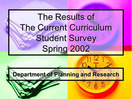 The Results of The Current Curriculum Student Survey Spring 2002 Department of Planning and Research.