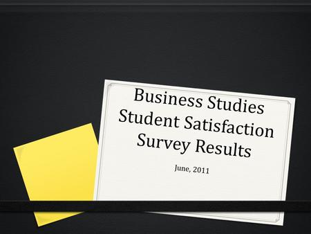 Business Studies Student Satisfaction Survey Results June, 2011.