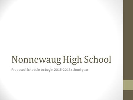 Nonnewaug High School Proposed Schedule to begin 2015-2016 school-year.