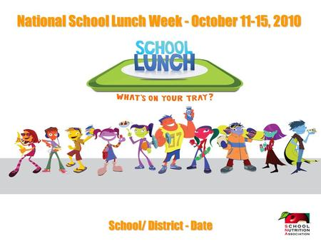 School/ District - Date National School Lunch Week - October 11-15, 2010.
