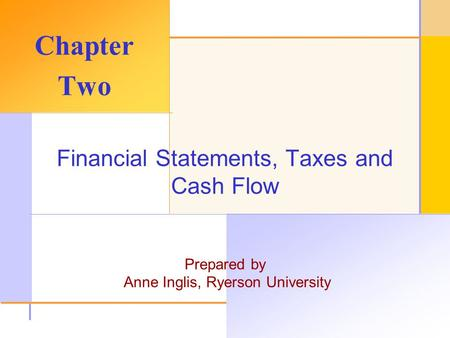 © 2003 The McGraw-Hill Companies, Inc. All rights reserved. Financial Statements, Taxes and Cash Flow Prepared by Anne Inglis, Ryerson University Chapter.