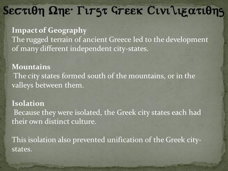 Impact of Geography The rugged terrain of ancient Greece led to the development of many different independent city-states. Mountains The city states formed.