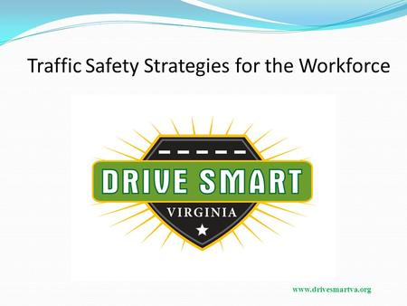 Www.drivesmartva.org Traffic Safety Strategies for the Workforce.