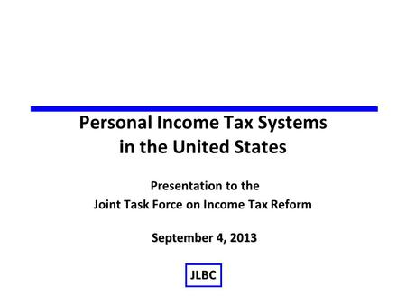 Personal Income Tax Systems in the United States Presentation to the Joint Task Force on Income Tax Reform September 4, 2013 JLBC.