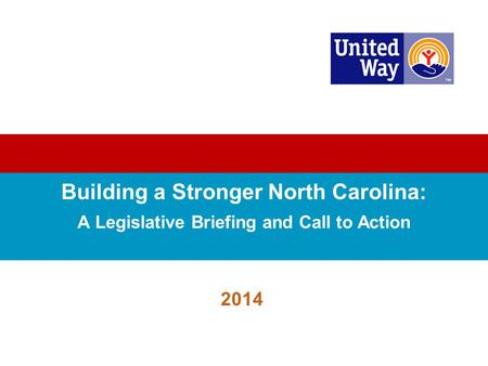 Building a Stronger North Carolina: A Legislative Briefing and Call to Action 2014.