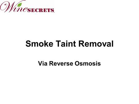 Smoke Taint Removal Via Reverse Osmosis. Start of Smoke Taint In June and July 2008 - 54,817 acres were destroyed throughout Mendocino County. Fire burned.