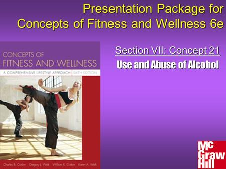 Presentation Package for Concepts of Fitness and Wellness 6e Section VII: Concept 21 Use and Abuse of Alcohol.