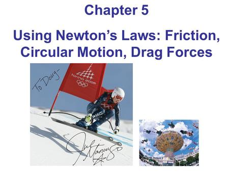 Chapter 5 Using Newton's Laws: Friction, Circular Motion, Drag Forces.