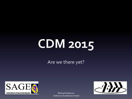 CDM 2015 Are we there yet? Michael Anderson Anderson Bradshaw Limited.