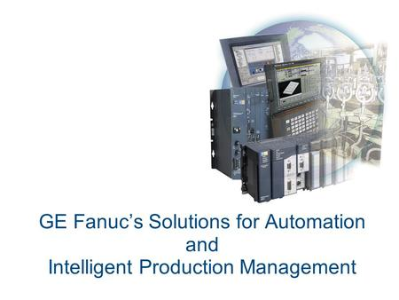 GE Fanuc is a part of 11 GE Businesses Growing Globally