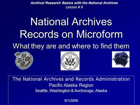 National Archives Records on Microform What they are and where to find them Archival Research Basics with the National Archives Lesson # 8 The National.