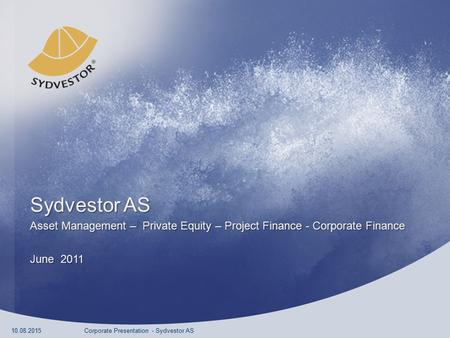 Sydvestor AS Asset Management – Private Equity – Project Finance - Corporate Finance June 2011 10.08.2015Corporate Presentation - Sydvestor AS.