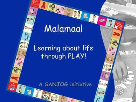 Malamaal Learning about life through PLAY! A SANJOG initiative.