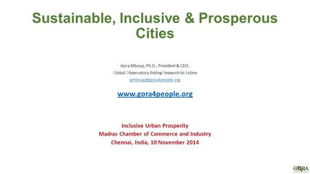 Sustainable, Inclusive & Prosperous Cities Gora Mboup, Ph.D., President & CEO, Global Observatory linking Research to Action