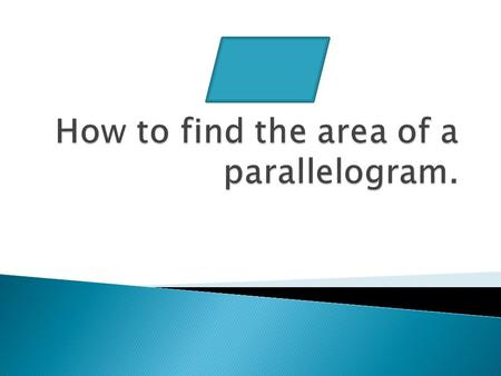 8cm 5cm Area = 8 x 5 = 40cm 2 A parallelogram can be split up into a rectangle and 2 triangles – each with the same area. 10cm 5cm.