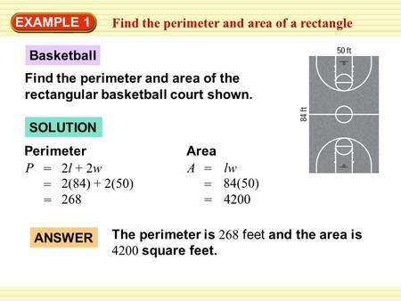 EXAMPLE 1 Find the perimeter and area of a rectangle SOLUTION Basketball Find the perimeter and area of the rectangular basketball court shown. PerimeterArea.