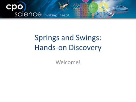 Springs and Swings: Hands-on Discovery Welcome!. Who is CPO Science? Developer and publisher of inquiry-based science curriculum and hands-on materials.