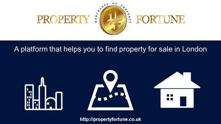 A platform that helps you to find property for sale in London