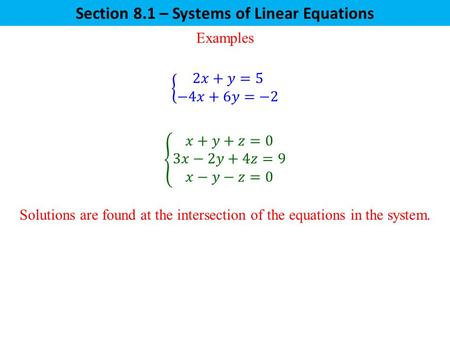 Examples Section 8.1 – Systems of Linear Equations Solutions are found at the intersection of the equations in the system.