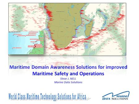 Maritime Domain Awareness Solutions for improved Maritime Safety and Operations Steve J. NELL Marine Data Solutions.