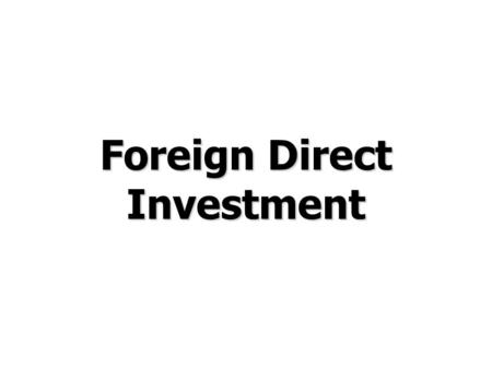 Foreign Direct Investment. © Prentice Hall, 2006International Business 3e Chapter 7 - 2 Chapter Preview Characterize global FDI flows and patterns Discuss.
