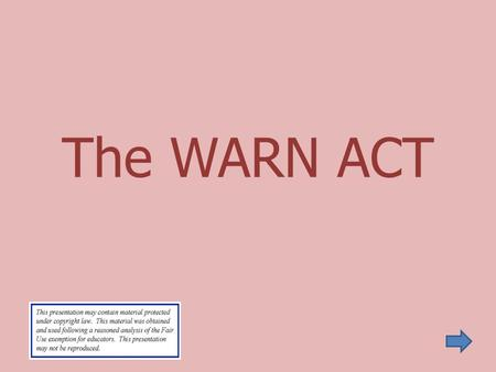 The WARN ACT. Warn Act Definition Coverage Employer Employee Exemptions 60-Day Exemption Forms Penalty Enforcement Information