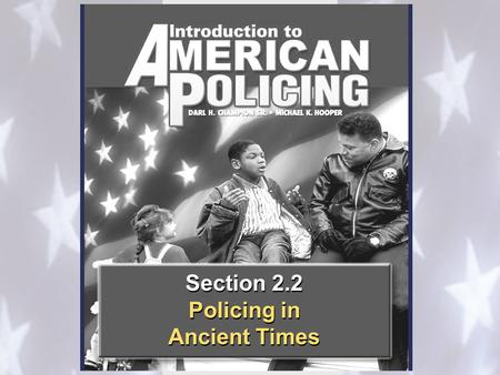 Section 2.2 Policing in Ancient Times Section 2.2 Policing in Ancient Times.