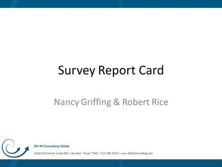 Survey Report Card Nancy Griffing & Robert Rice 11011 Richmond, Suite 600 | Houston, Texas 77042 | 713.789.3323 | www.3545consulting.com.