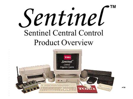 Sentinel Central Control Product Overview. If you could design a control product what benefits would it have to provide?