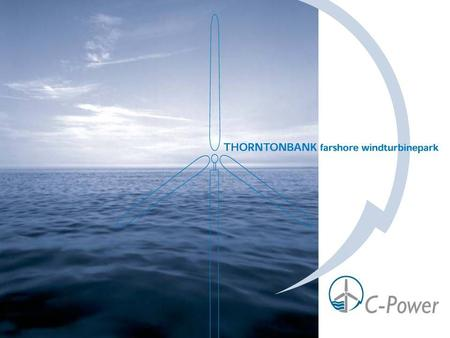 C-Power NV is a Belgian company established for the development and implementation of a farshore wind farm on the Thorntonbank. Welcome Objective Partners.