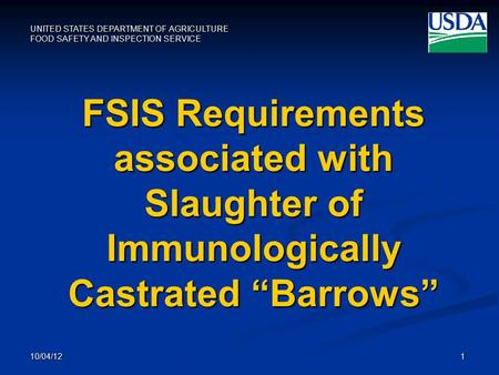 "FSIS Requirements associated with Slaughter of Immunologically Castrated ""Barrows"" 10/04/12."