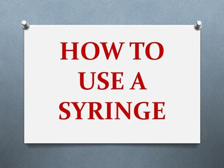 HOW TO USE A SYRINGE. NEEDLE BARREL PLUNGER CAP SYRINGE PARTS OF A SYRINGE.