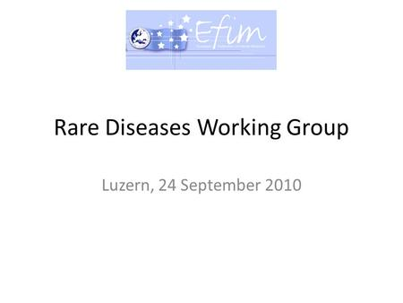 Rare Diseases Working Group Luzern, 24 September 2010.