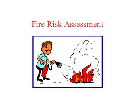 Fire Risk Assessment. How Does a Fire Work? Three components Need all three components to start a fire Fire extinguishers remove one or more of the components.