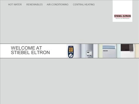 HOT WATER RENEWABLES AIR-CONDITIONING CENTRAL HEATING WELCOME AT STIEBEL ELTRON.