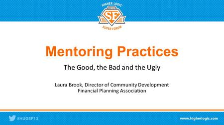 Mentoring Practices The Good, the Bad and the Ugly Laura Brook, Director of Community Development Financial Planning Association.